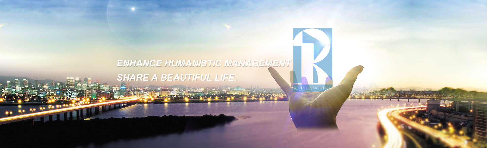 Enhance humanistic management, and share a beautiful life.